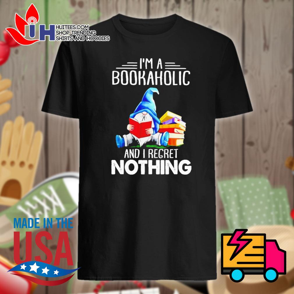 Gnome I'm a bookaholic and I regret nothing shirt