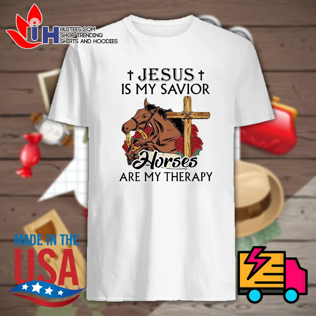 Jesus is my savior Horses are my therapy shirt
