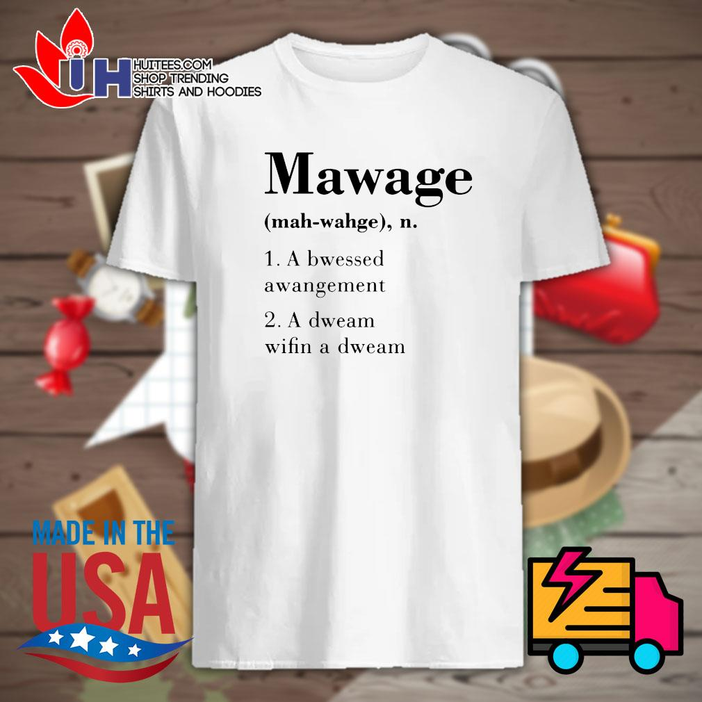 Definition Mawage a bwessed awangement a dweam wifin a dweam shirt