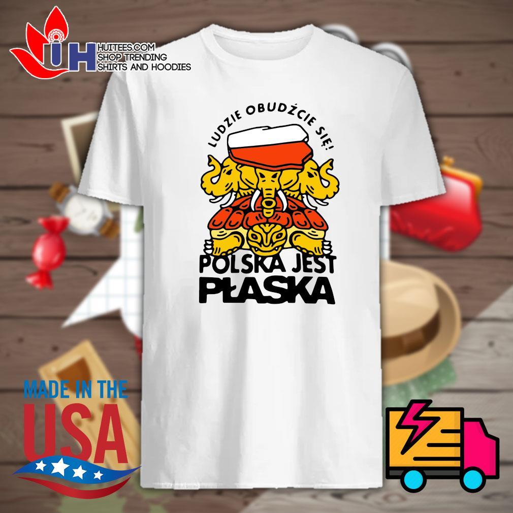 Ludzie Obudzcie Sie Polska Jest Plaska shirt