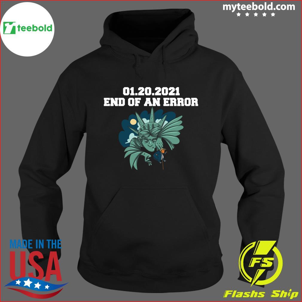 01 20 2021 End Of An Error Donald Trump Shirt Hoodie