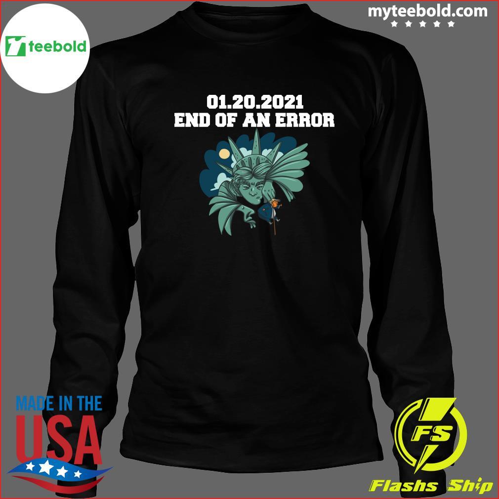 01 20 2021 End Of An Error Donald Trump Shirt Long Sleeve