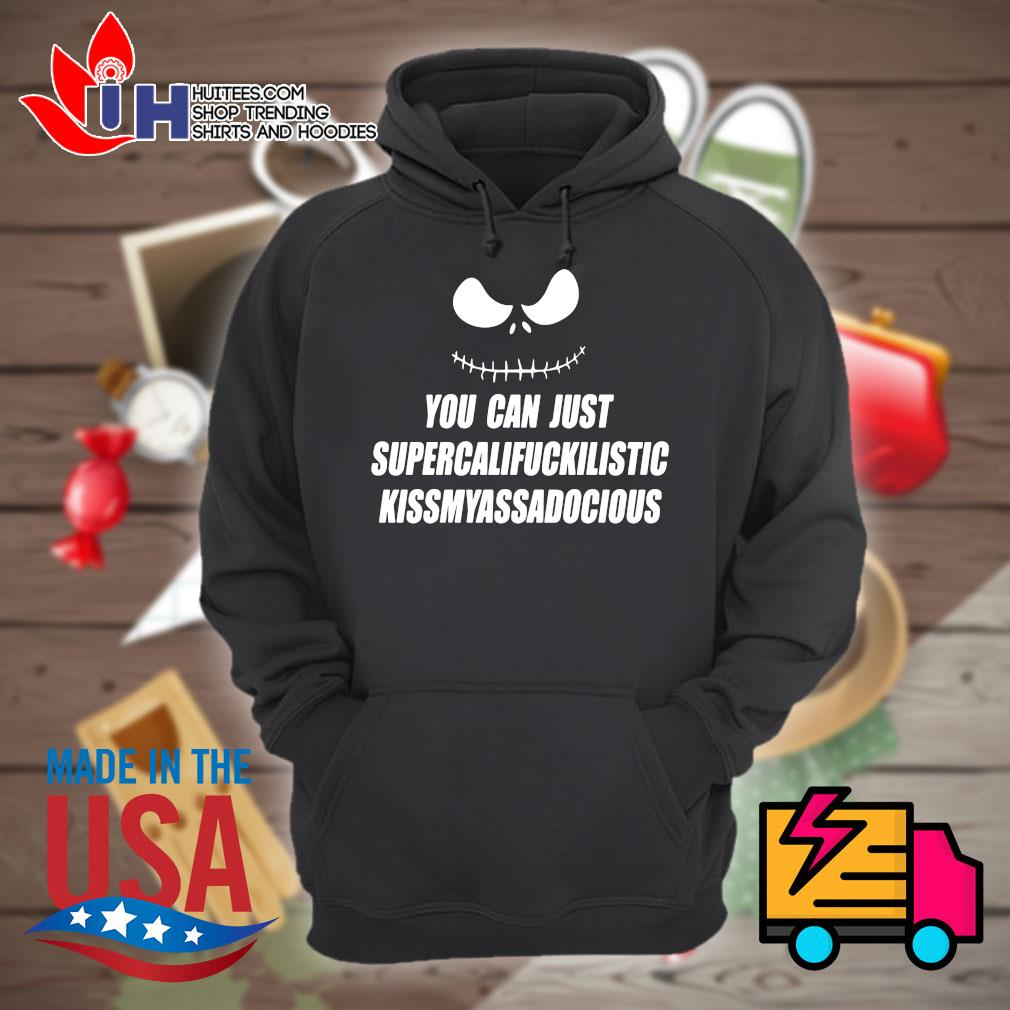 Jack Skellington face you can just supercalifuckilistic kiss my ass a docious s Hoodie