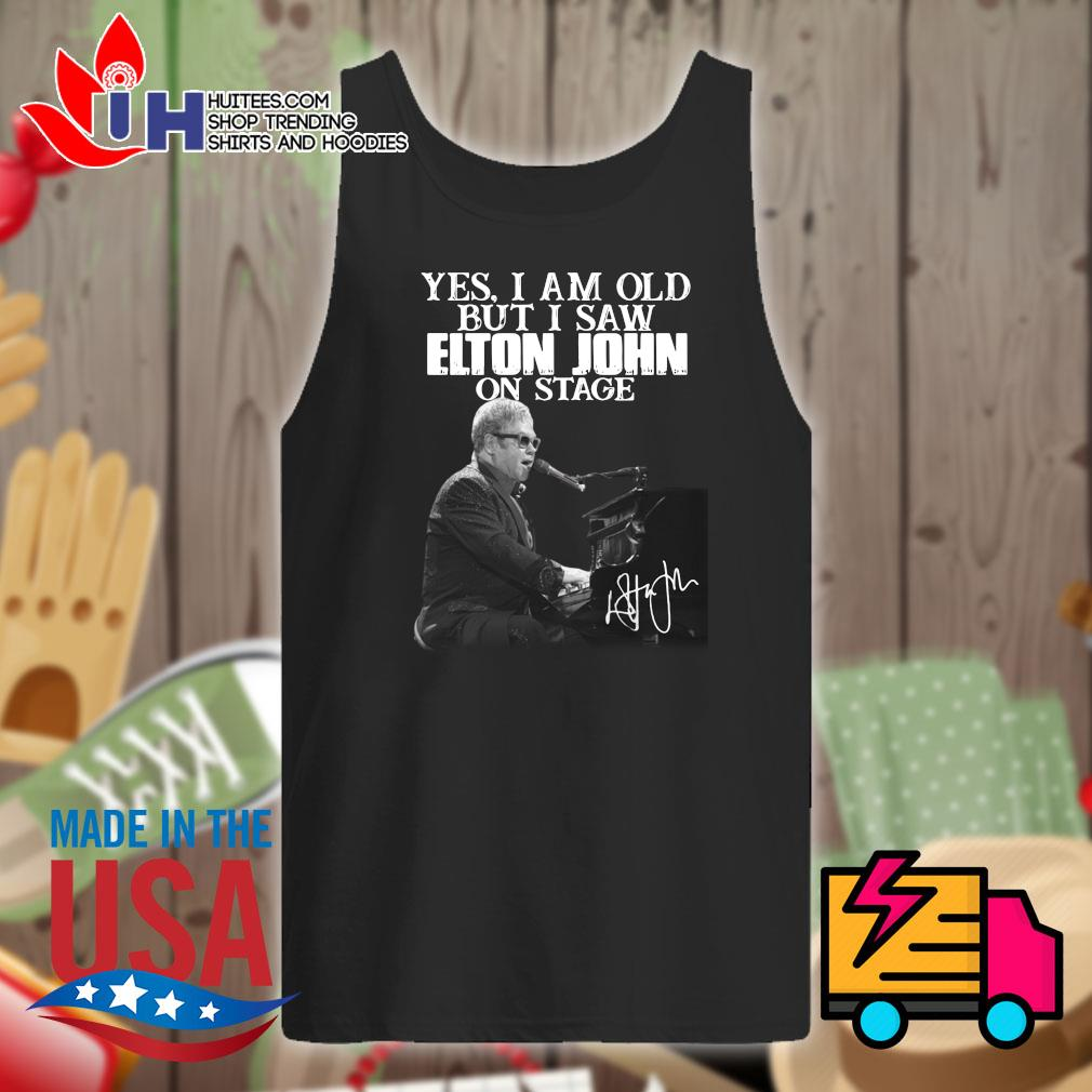 Yes I am old but I saw Elton John on stage s Tank-top