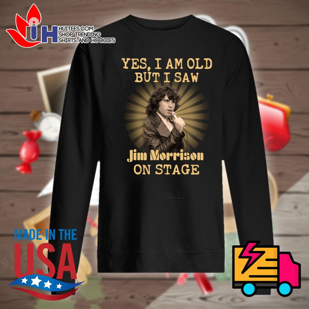 Yes I am old but I saw Jim Morrison on stage s Sweater