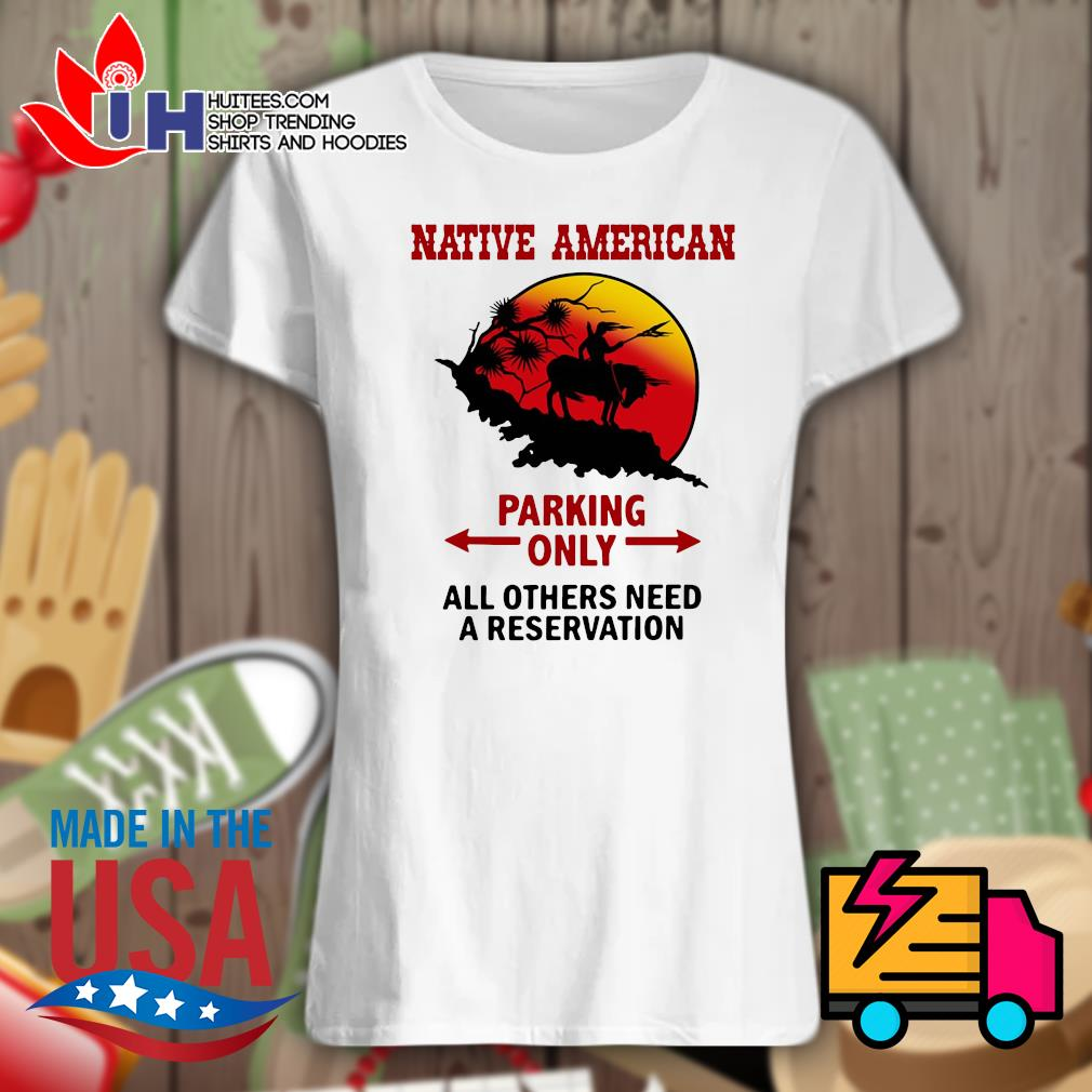 Native American parking only all others need a reservation s Ladies t-shirt