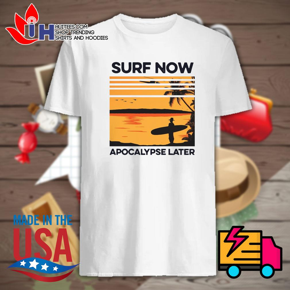 Surf now apocalypse later shirt
