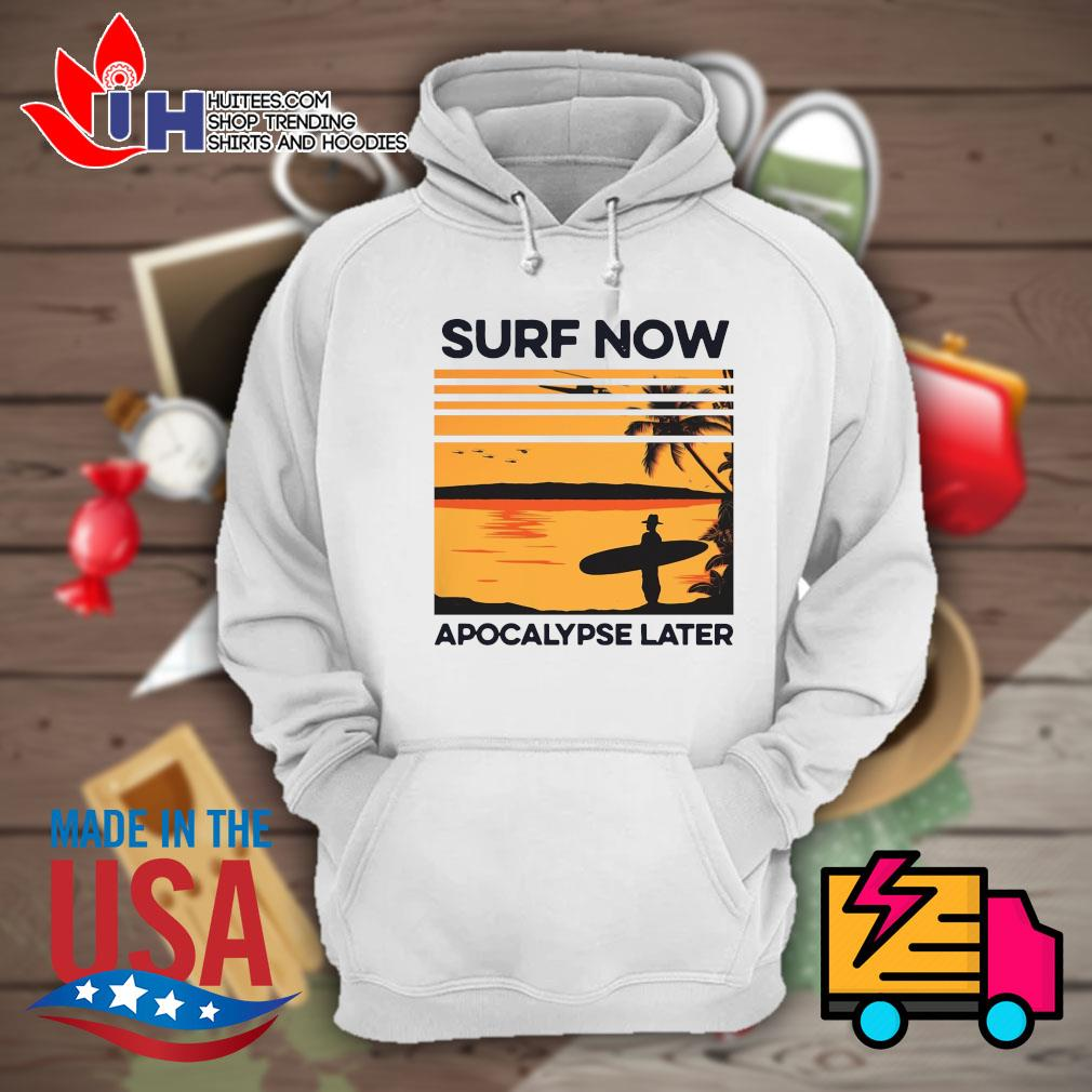 Surf now apocalypse later s Hoodie