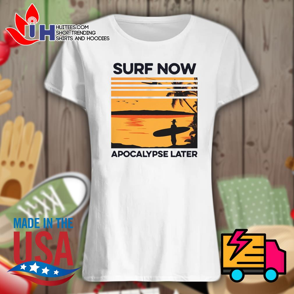 Surf now apocalypse later s Ladies t-shirt