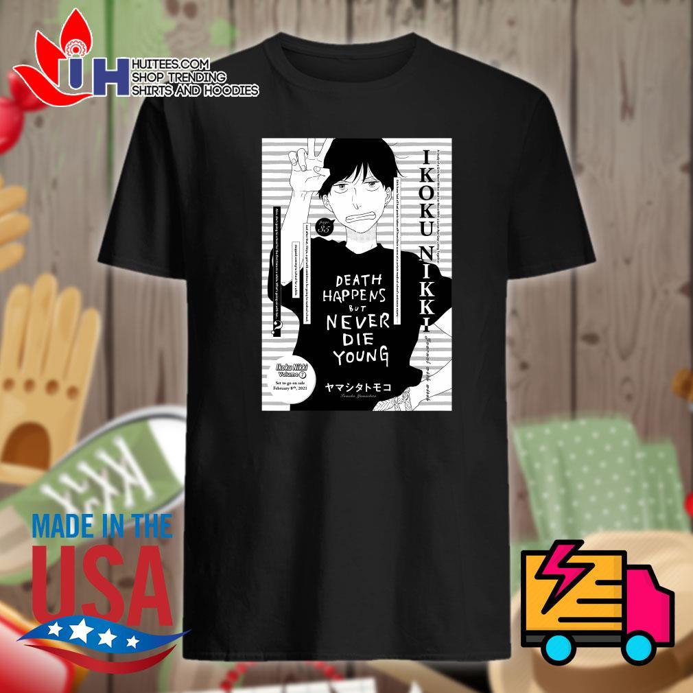 Death happens but never die young Tomoko Yamashita shirt