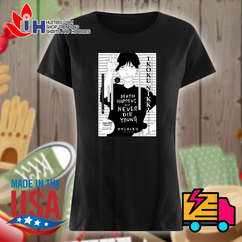 Death happens but never die young Tomoko Yamashita s Ladies t-shirt