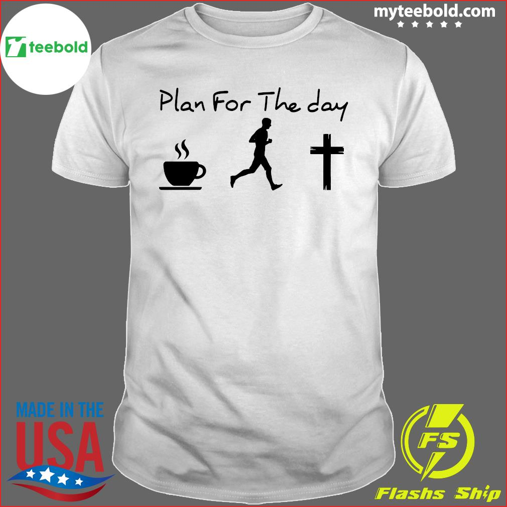 Plan For The Day I Like Coffee Men And God Shirt