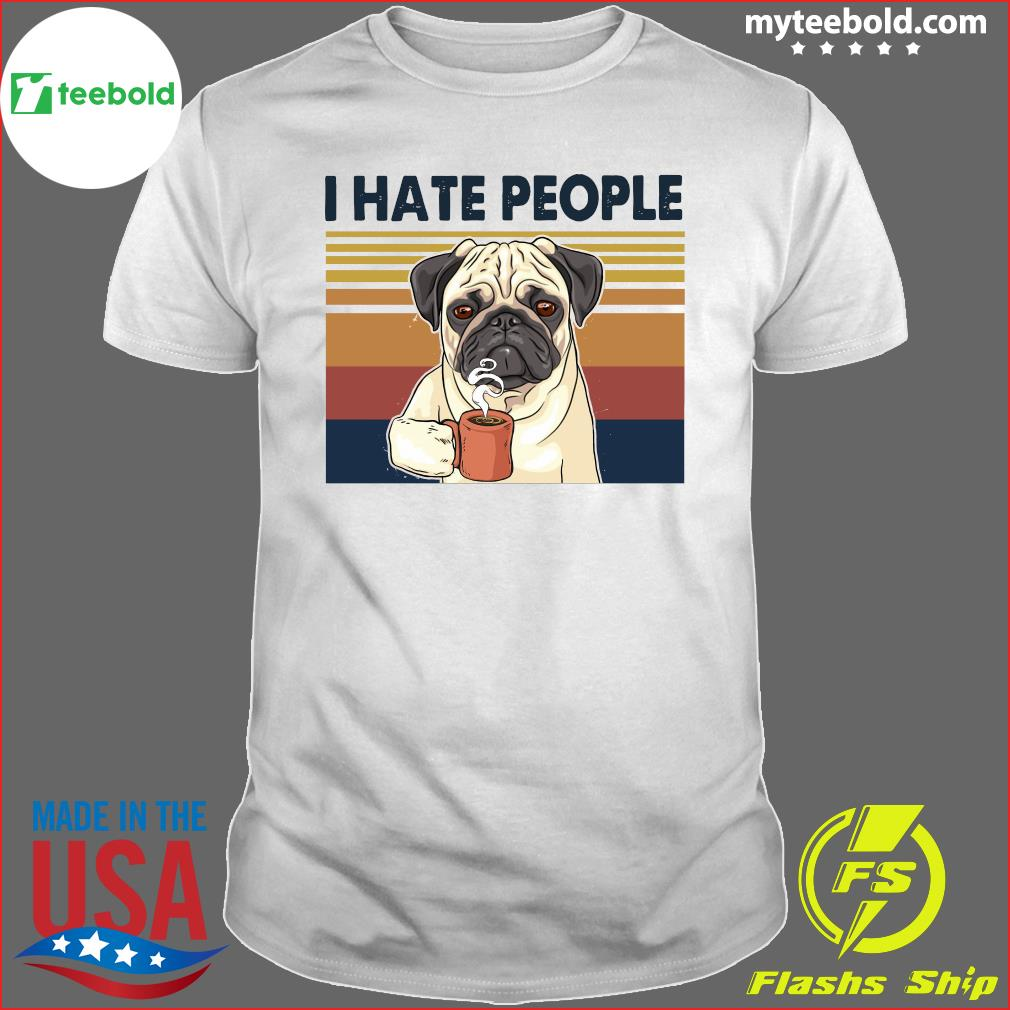 Pug Drink Coffee I Hate People Vintage 2021 Shirt
