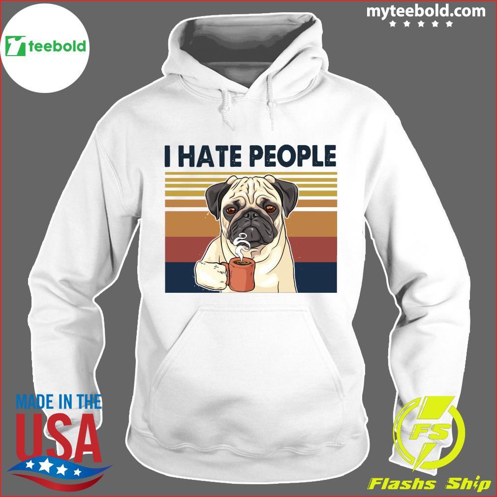 Pug Drink Coffee I Hate People Vintage 2021 Shirt Hoodie