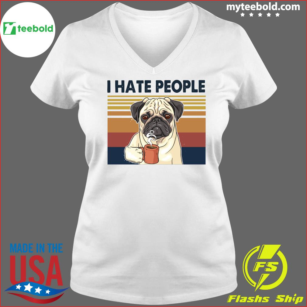 Pug Drink Coffee I Hate People Vintage 2021 Shirt Ladies V-neck