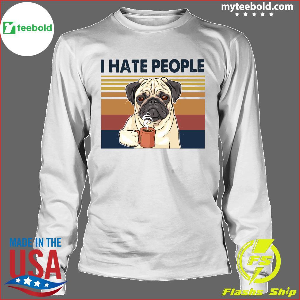Pug Drink Coffee I Hate People Vintage 2021 Shirt Longsleeve