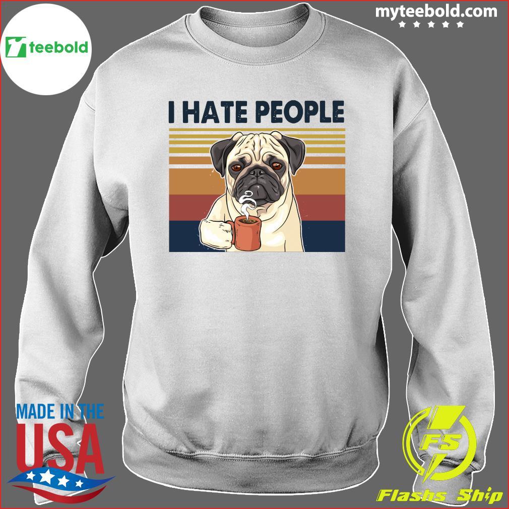 Pug Drink Coffee I Hate People Vintage 2021 Shirt Sweater