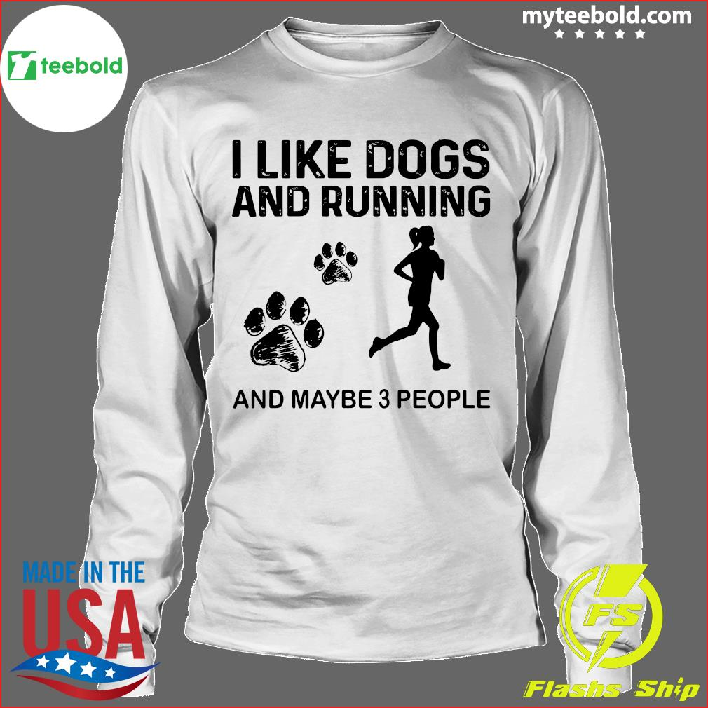 The Girl I Like Dogs And Running And Maybe 3 People Shirt Longsleeve