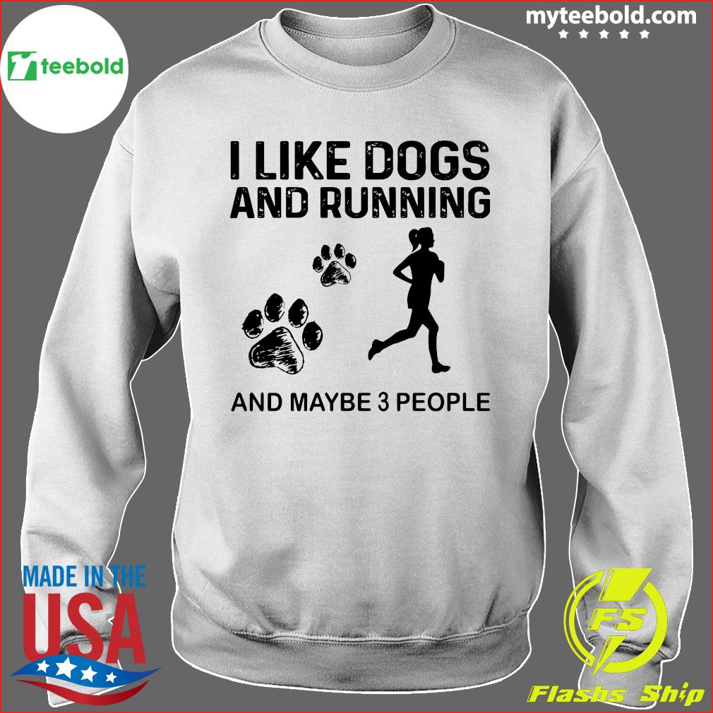 The Girl I Like Dogs And Running And Maybe 3 People Shirt Sweater