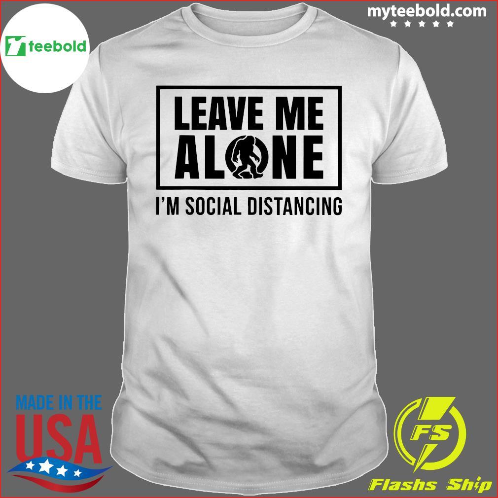 Bigfoot Leave Me Alone I'm Social Distancing Shirt