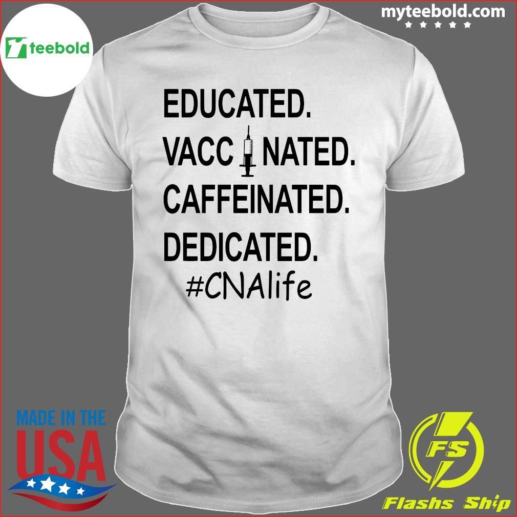 Educated Vaccinated Caffeinated Dedicated#cnalife Shirt