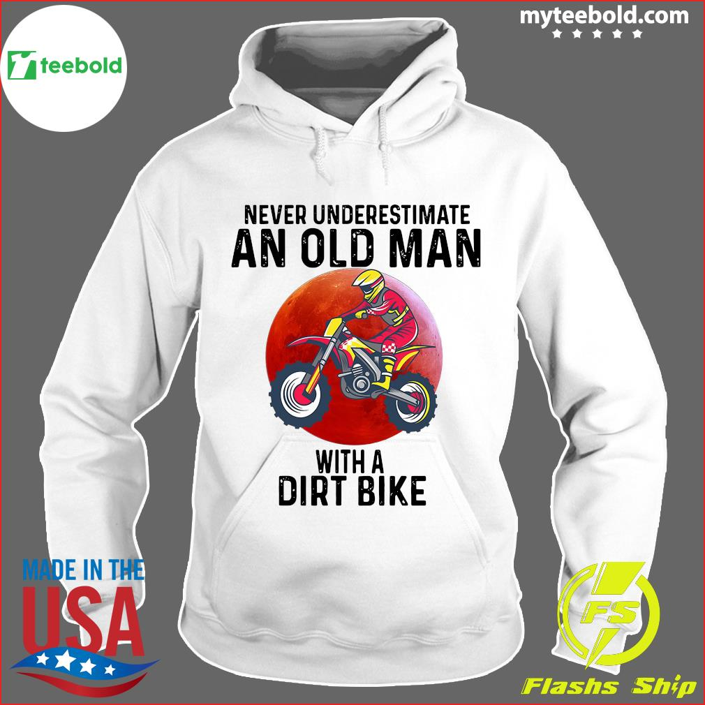 Never Underestimate An Old Man With A Dirt Bike Shirt Hoodie