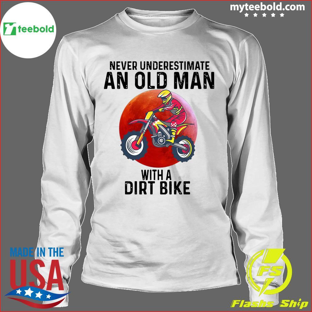 Never Underestimate An Old Man With A Dirt Bike Shirt Longsleeve