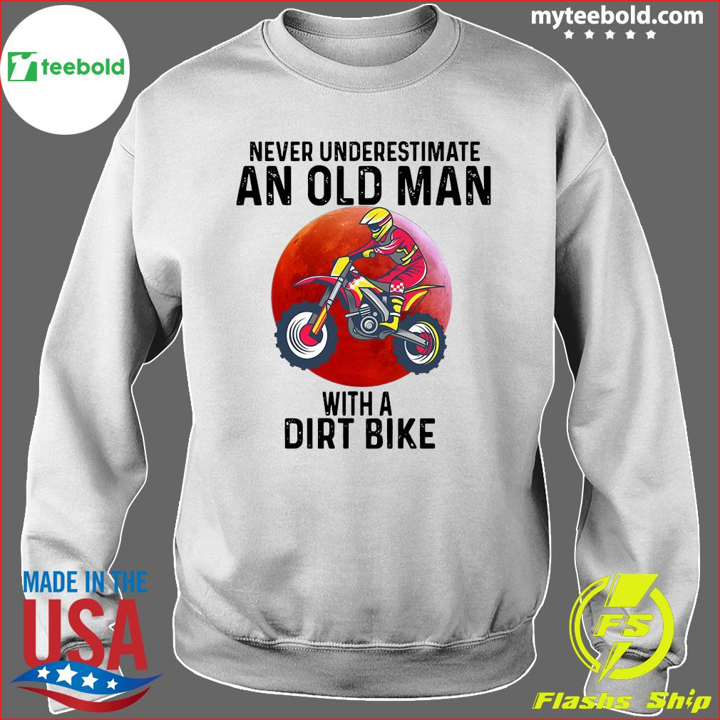 Never Underestimate An Old Man With A Dirt Bike Shirt Sweater