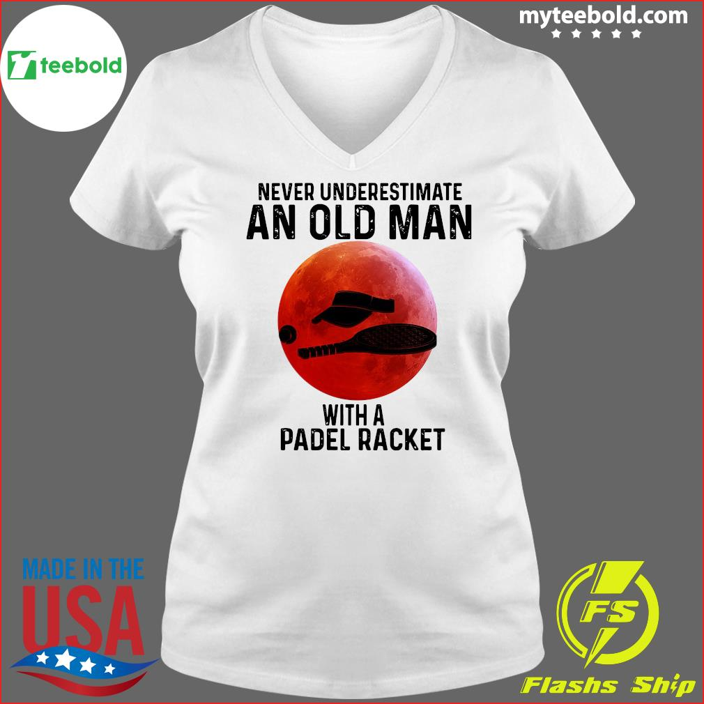 Never Underestimate An Old Man With A Padel Racket Shirt Ladies V-neck