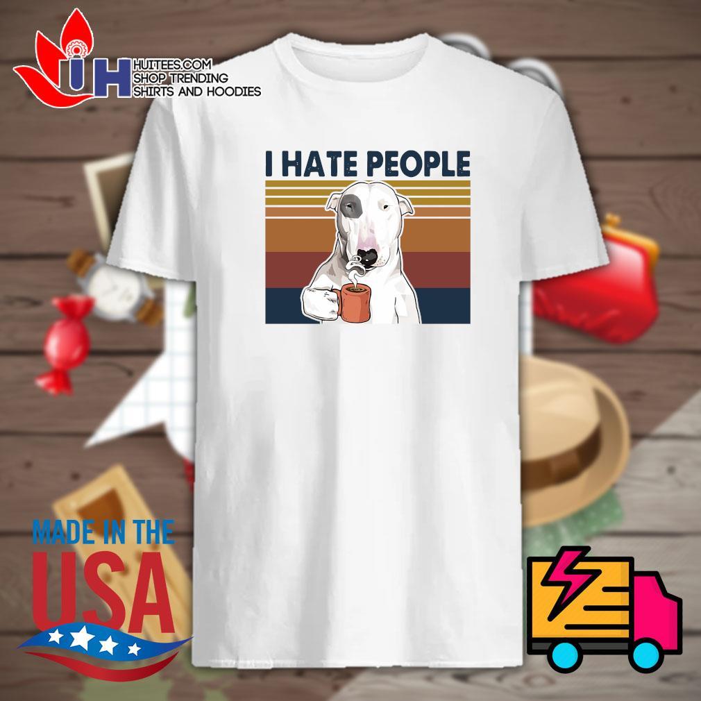 Bull Terrier coffee I hate people Vintage shirt