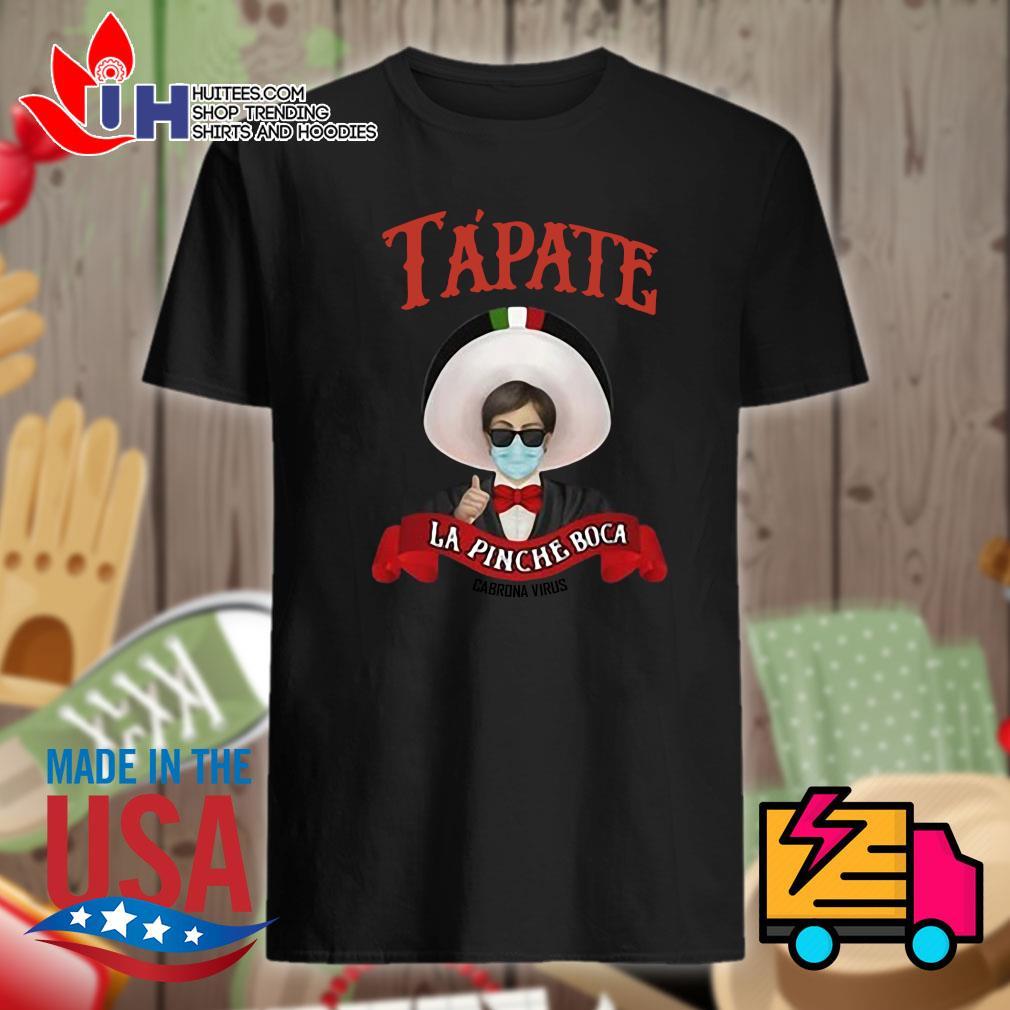 Tapate La Pinche Boca Cobrona Virus shirt