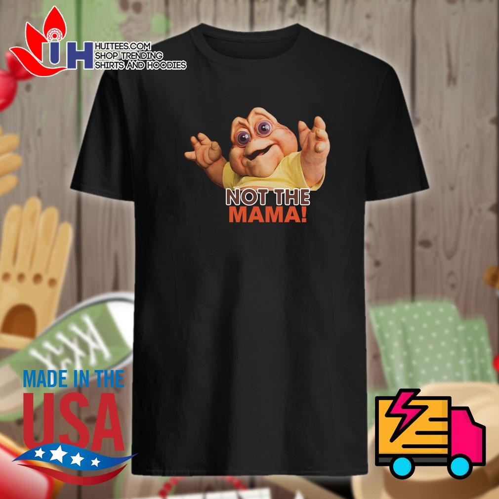 90s Dinosaur TV Tribute Not the Mama shirt