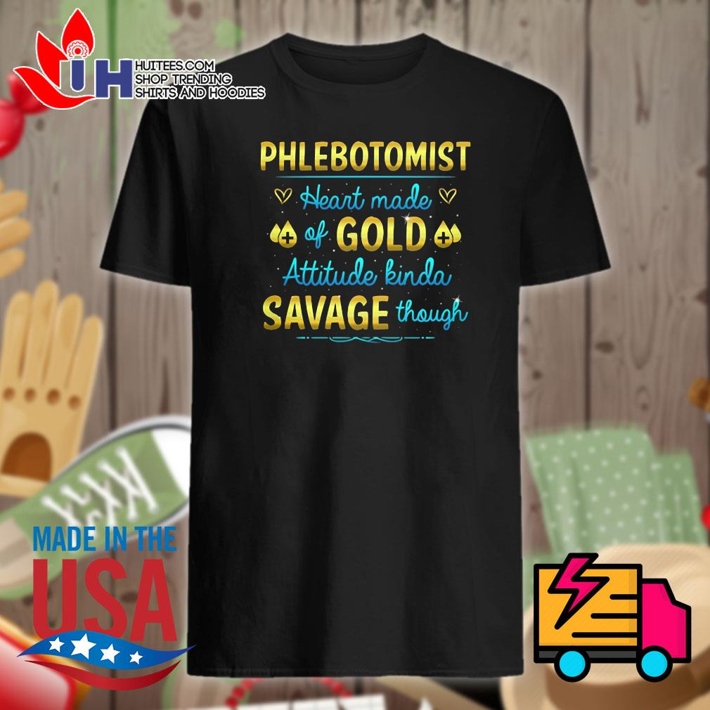 Phlebotomist Heart made of Gold attitude kinda savage though shirt