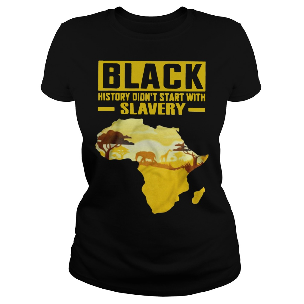 Black history didn't start with slavery Ladies t-shirt