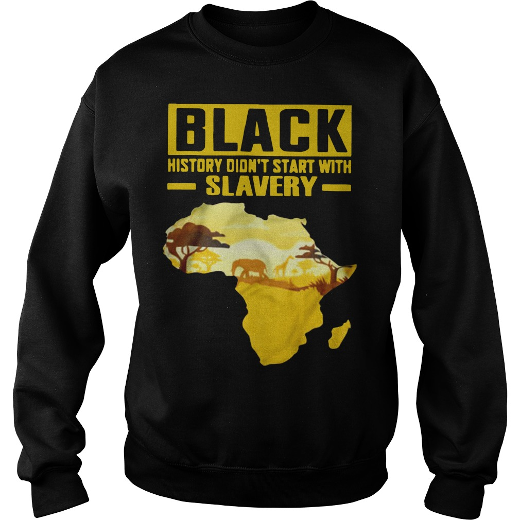 Black history didn't start with slavery Sweater