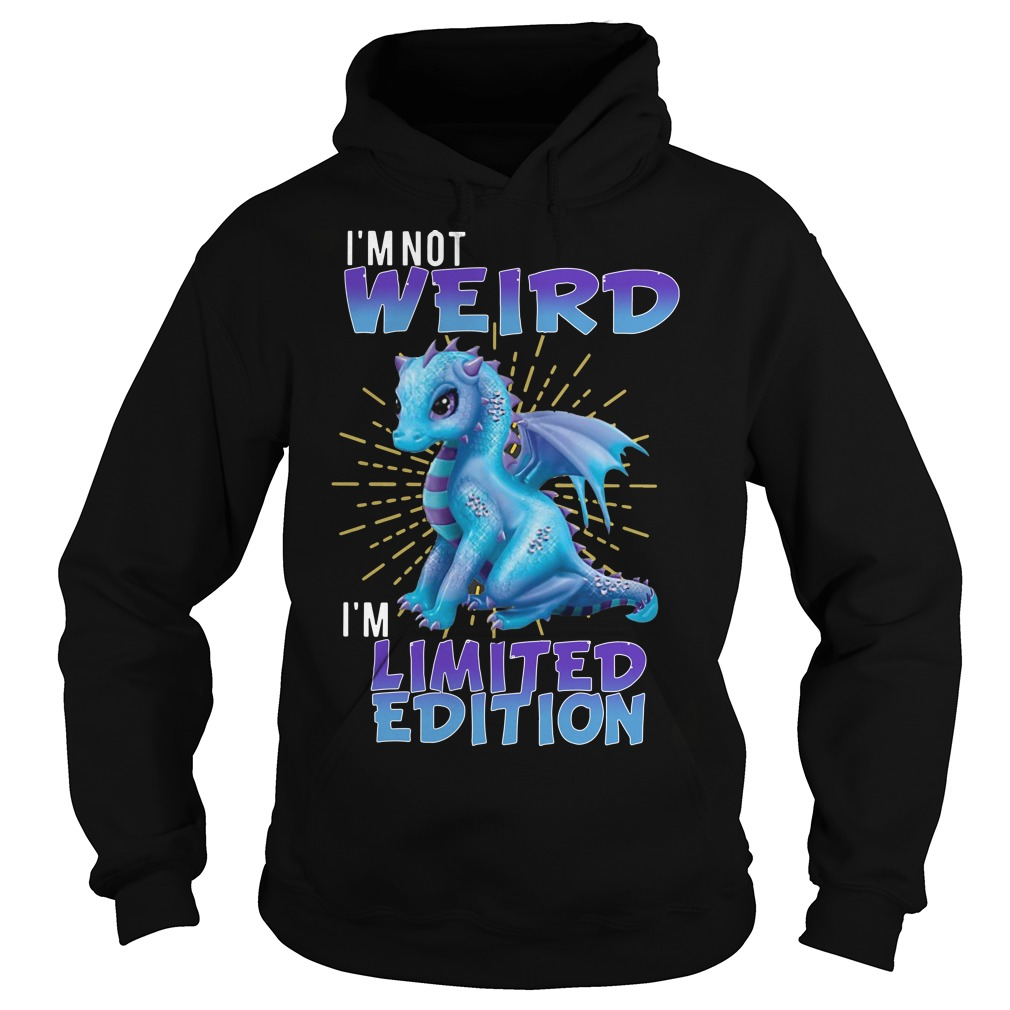Dragon I'm not weird I'm limited edition Hoodie