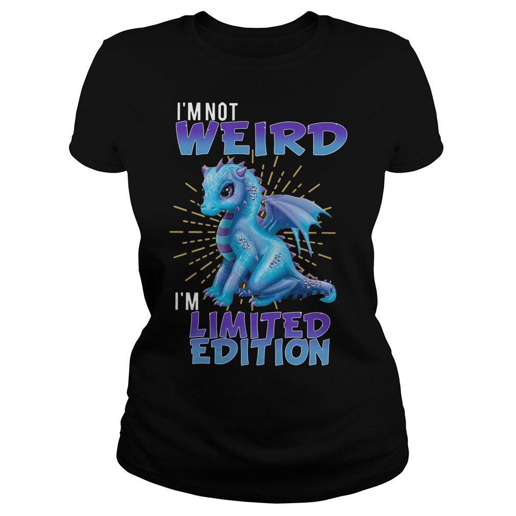 Dragon I'm not weird I'm limited edition Ladies t-shirt