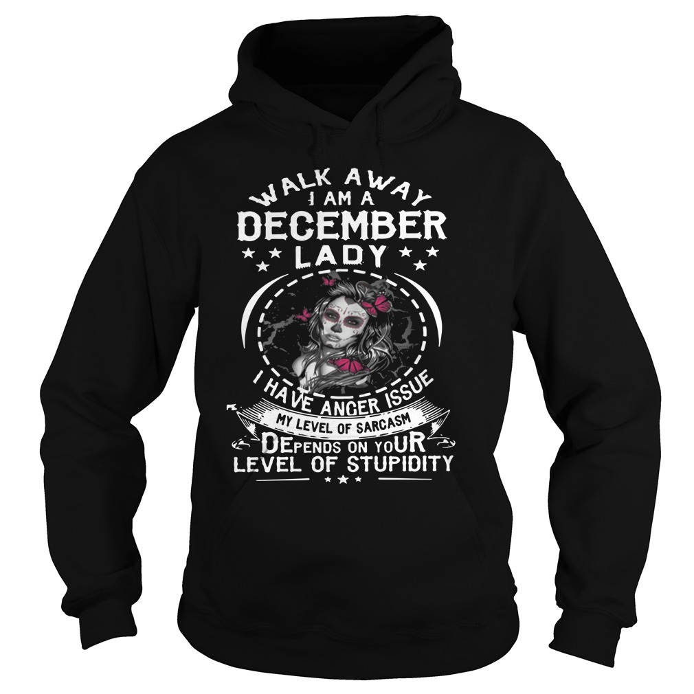 Guys walk away I am a December lady I have anger issues my level of sarcasm Hoodie