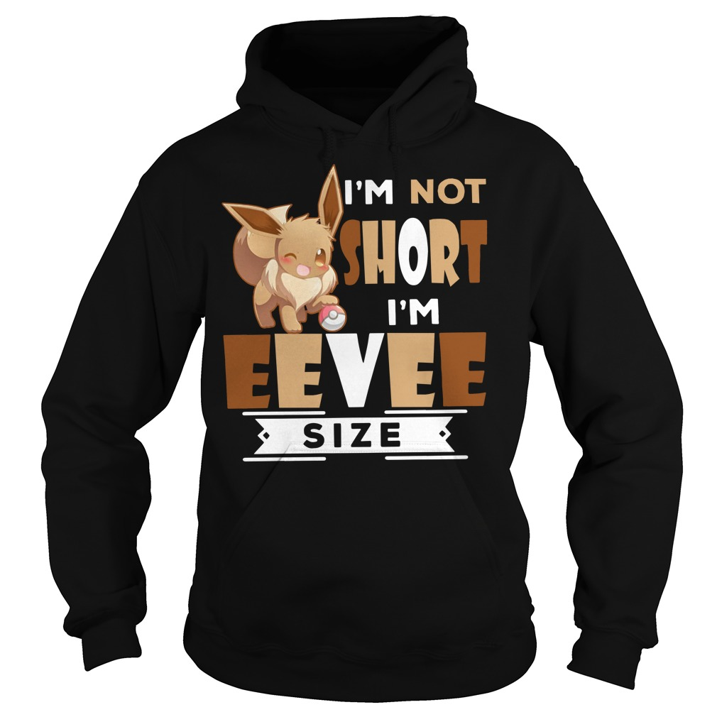 Pokémon I'm not short I'm Eevee size Hoodie