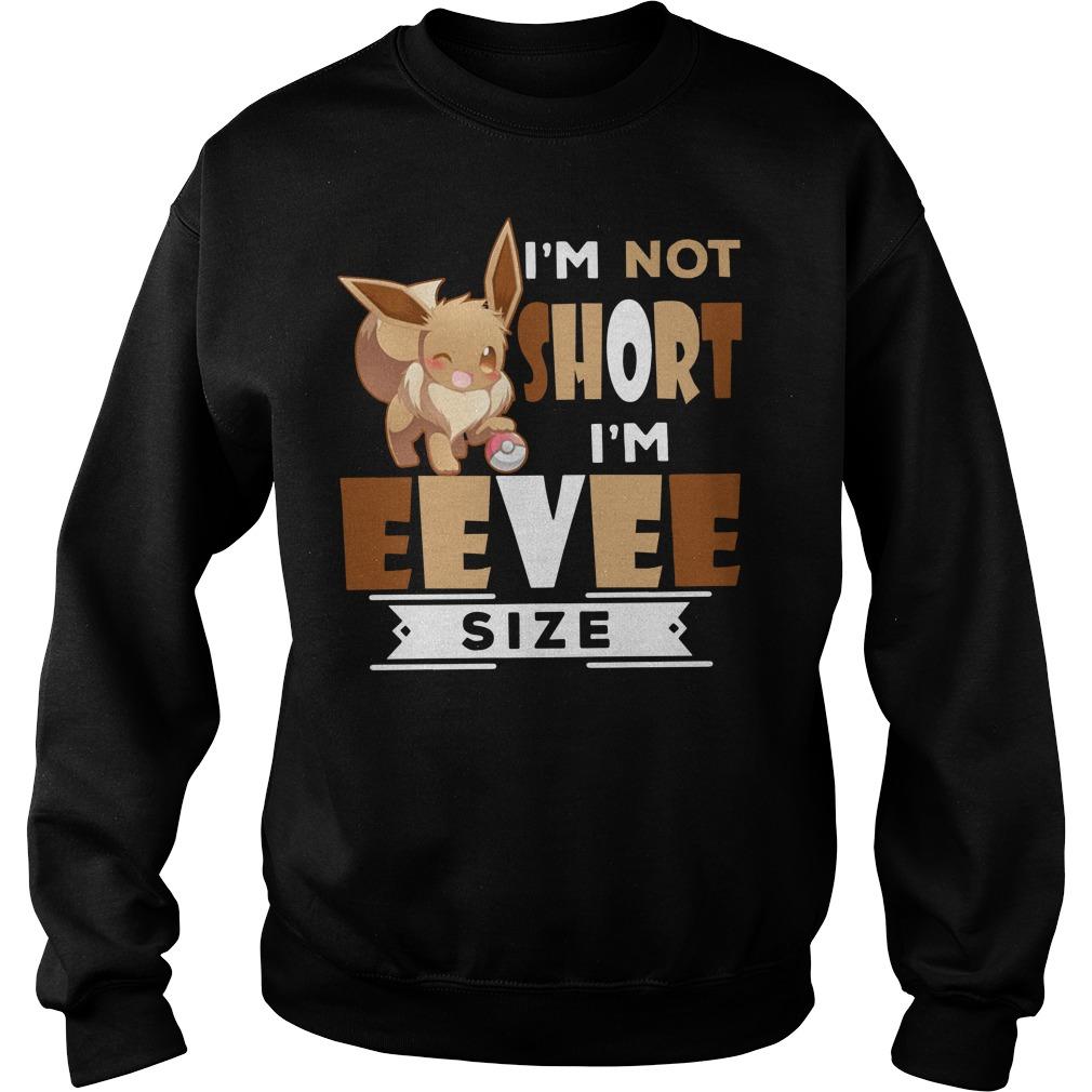 Pokémon I'm not short I'm Eevee size Sweater