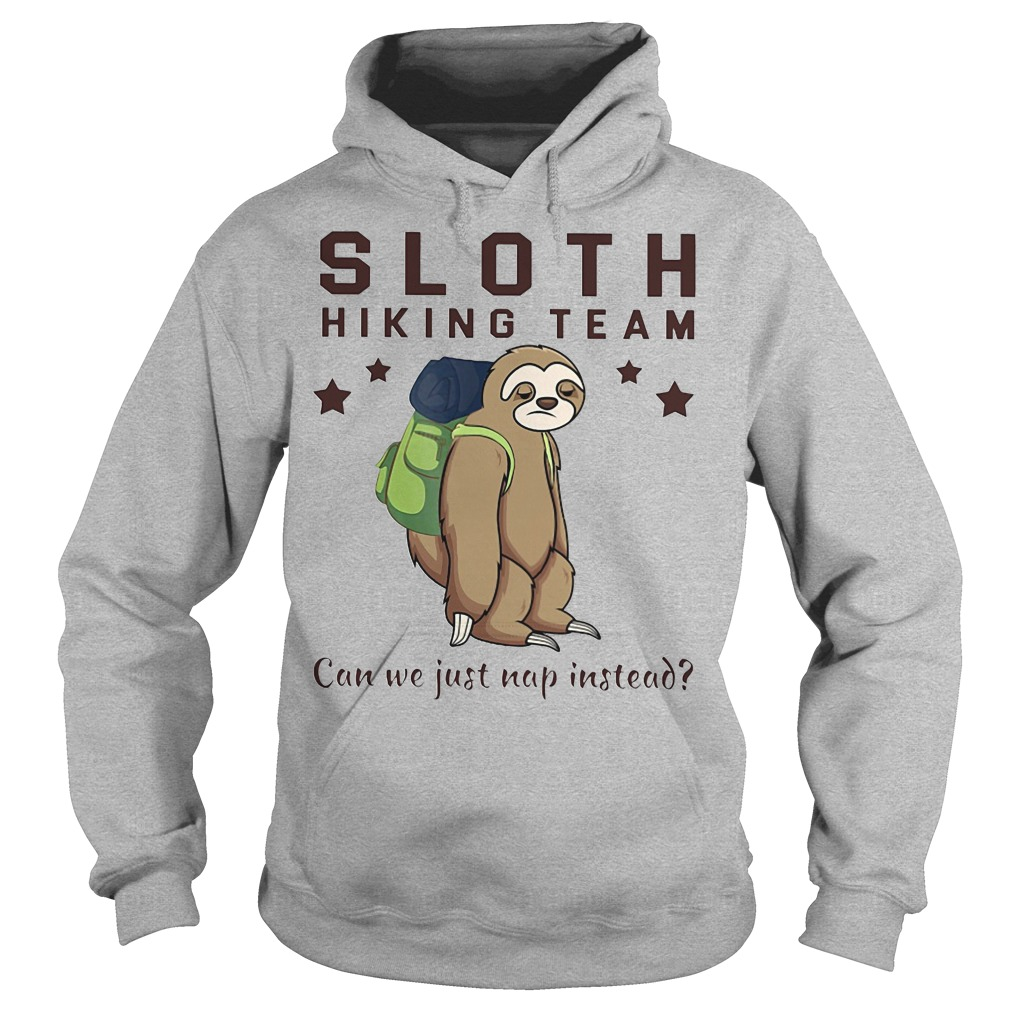 Sloth hiking team can we just nap instead Hoodie