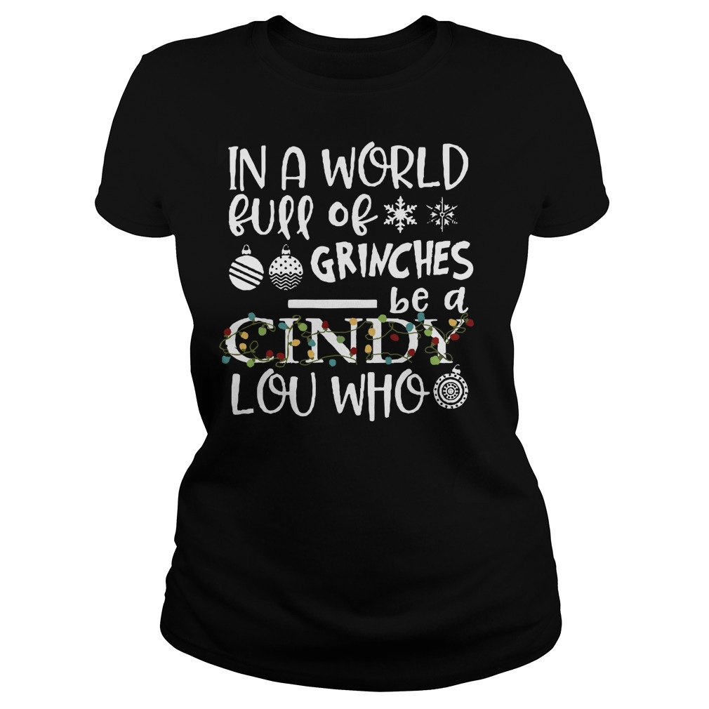 In a world full of Grinches be a Cindy Lou who Ladies t-shirt
