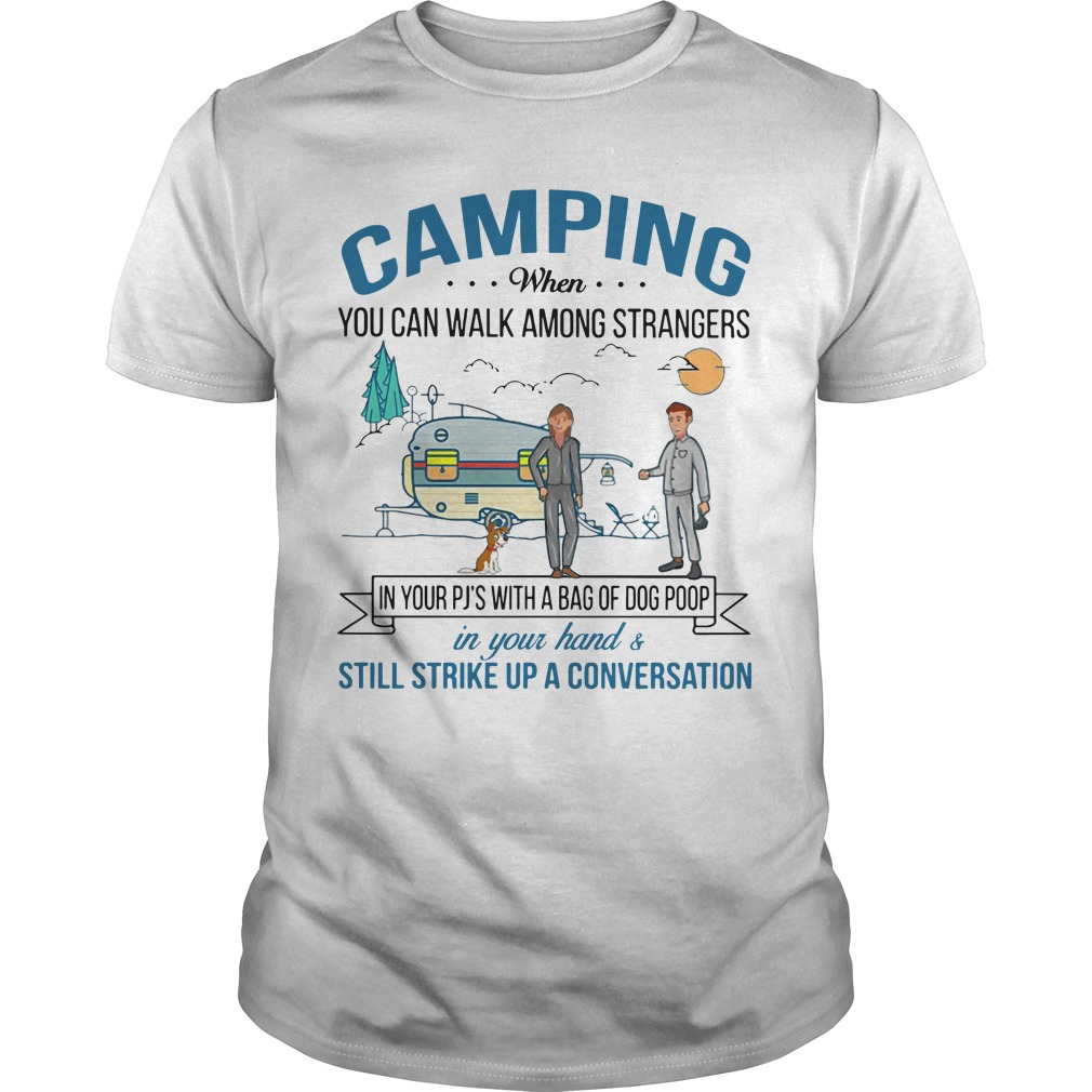 Camping when you can walk among strangers in your Pjs with a bag of dog poop Guys t-shirt