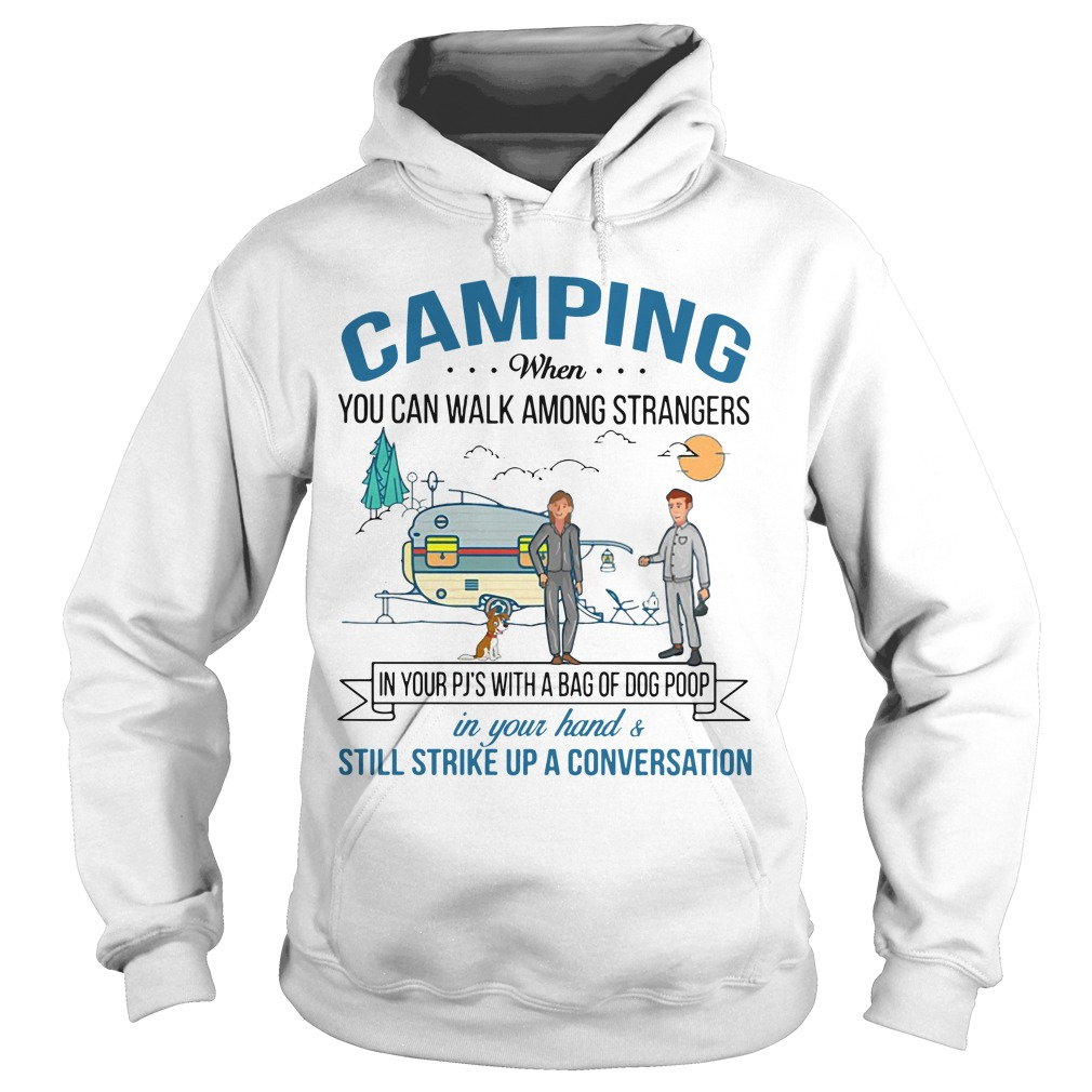 Camping when you can walk among strangers in your Pjs with a bag of dog poop Hoodie