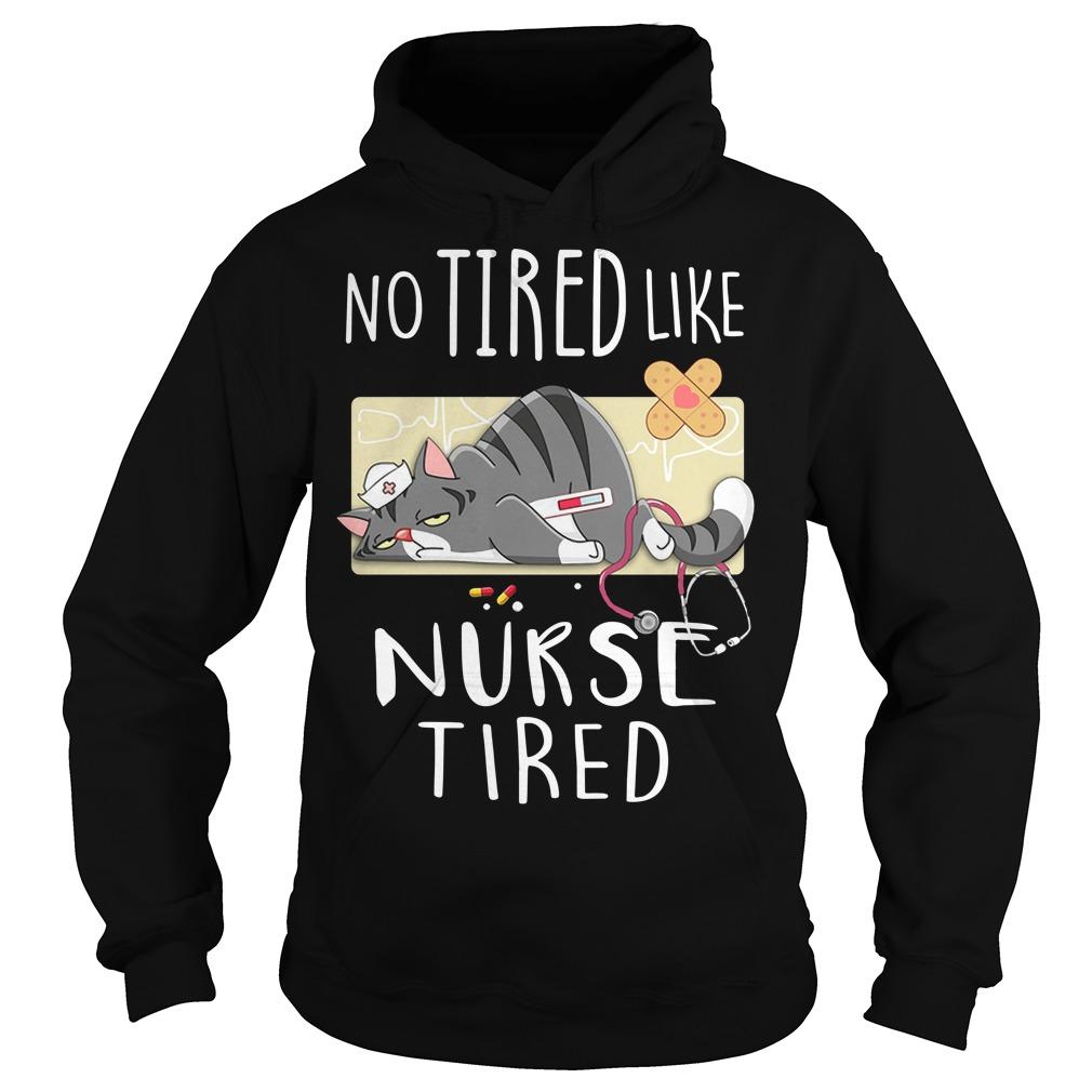 Cat no tired like nurse tired Hoodie