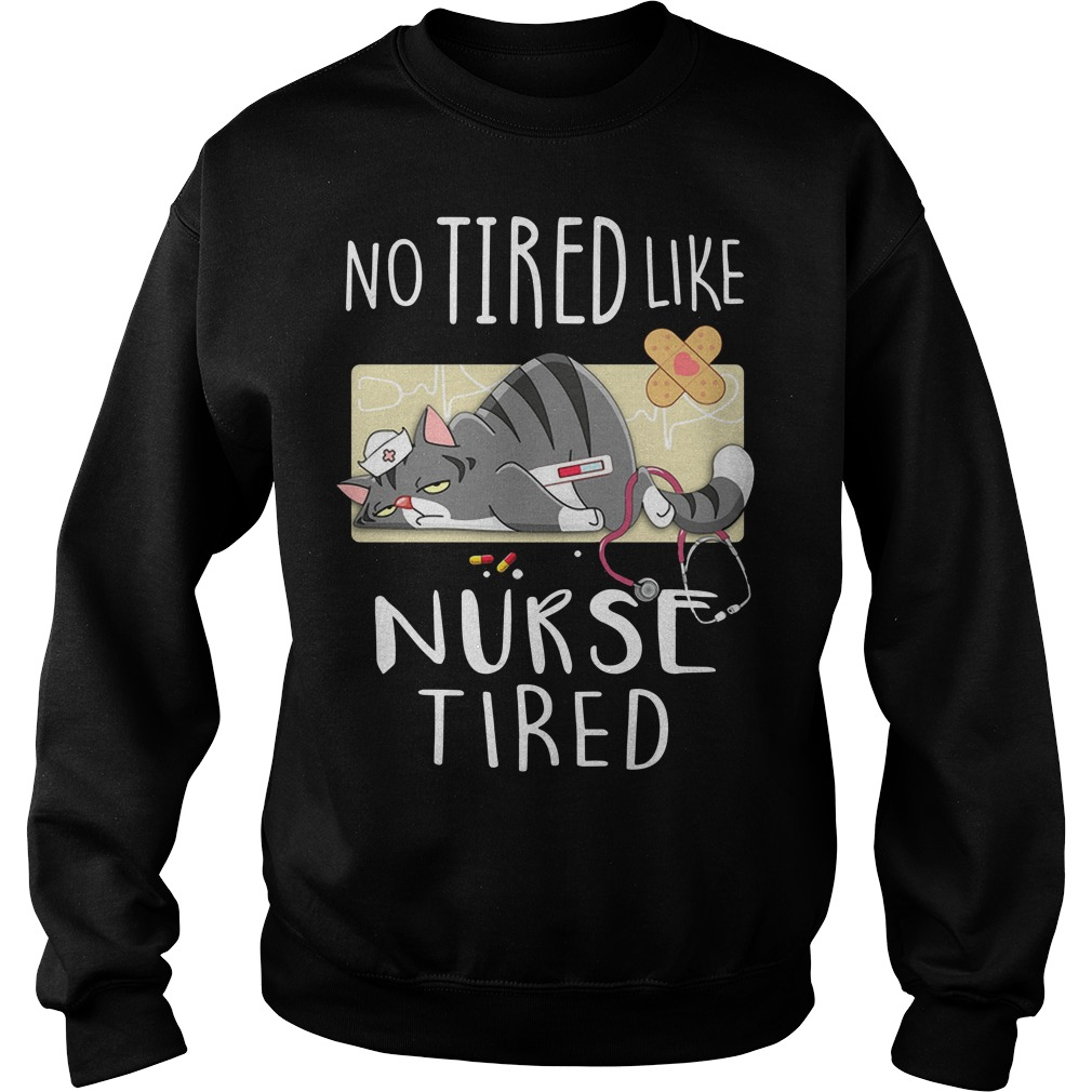 Cat no tired like nurse tired Sweater