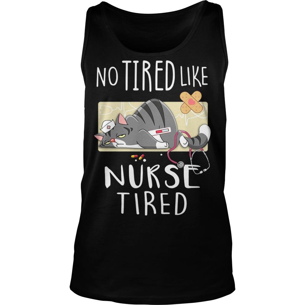 Cat no tired like nurse tired Tank top