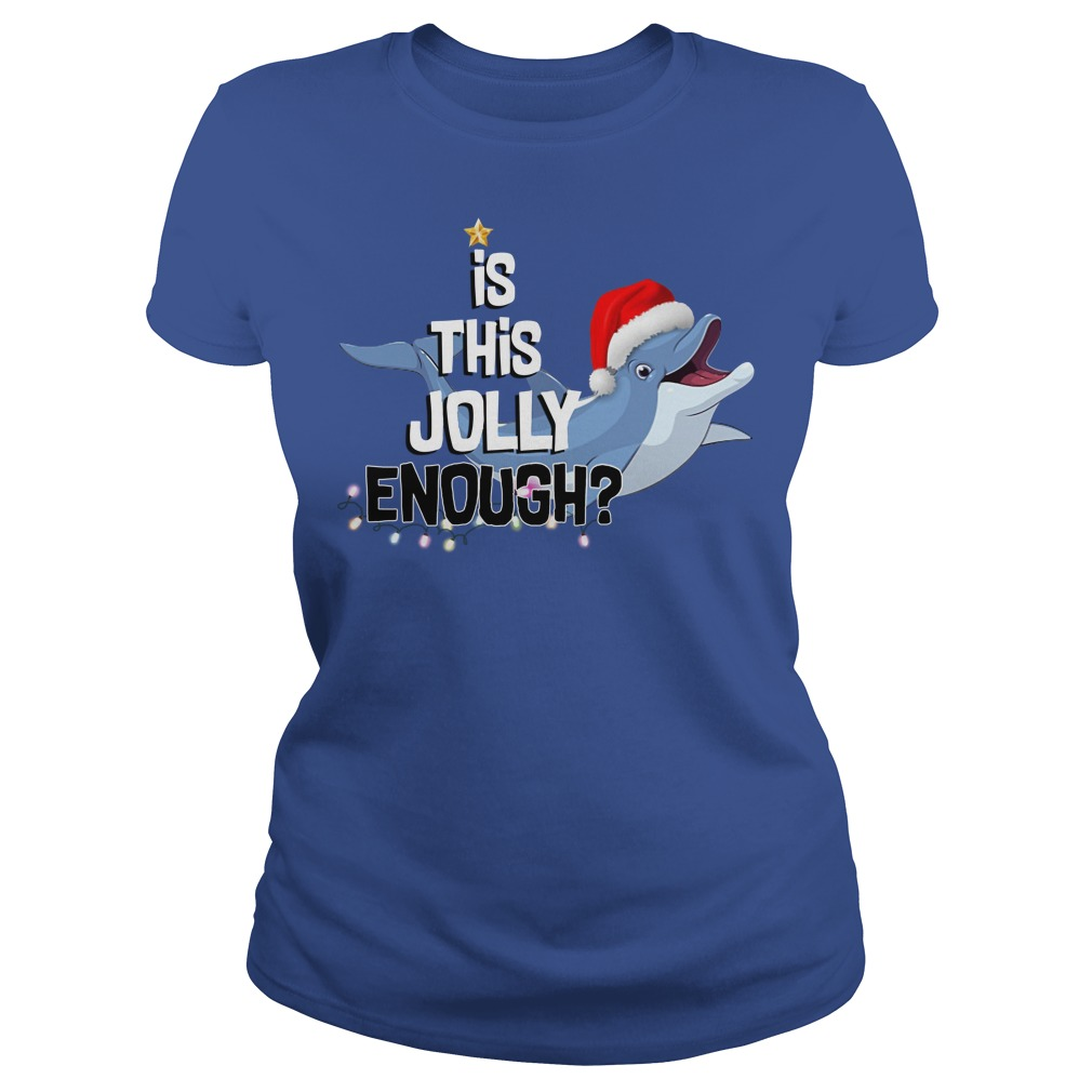 Dolphin is this jolly enough Ladies t-shirt