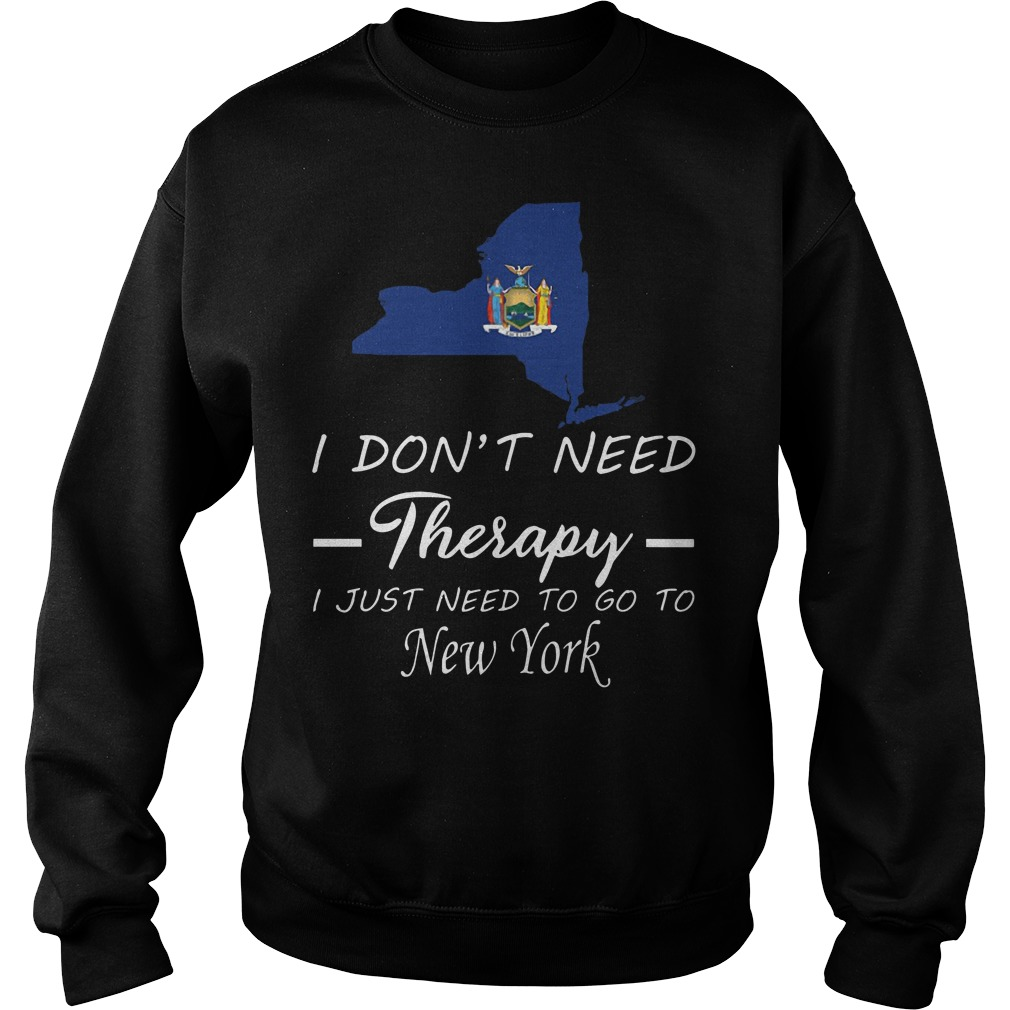 I Don't Need Therapy I Just Need To Go To New York Sweater