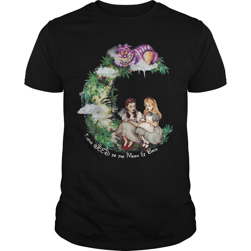 Dorothy and Alice I love weed to the moon and back shirt